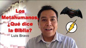 Los Metahumanos ¿Qué dice la Biblia? – Luis Bravo