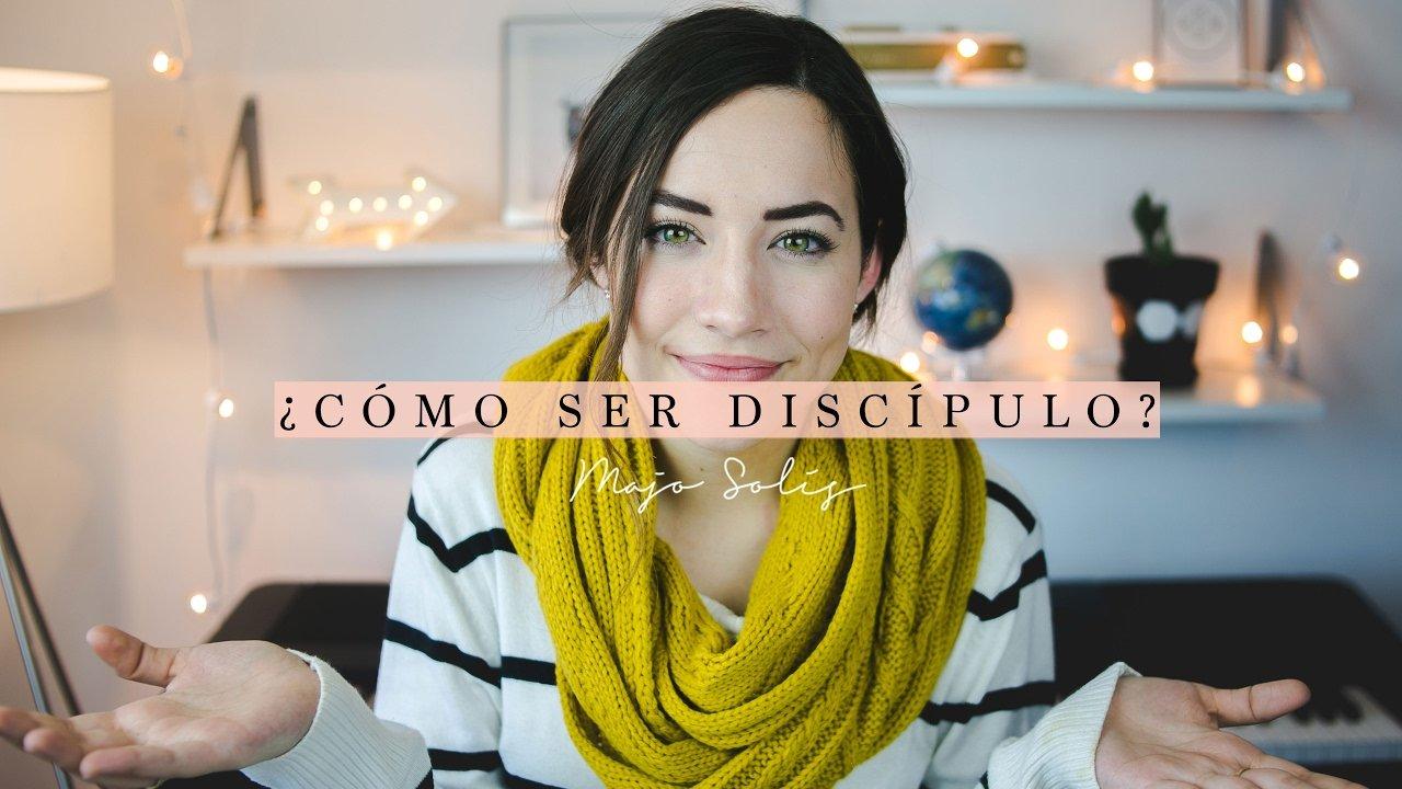 ¿Cómo Ser Discípulo? - Majo Solís