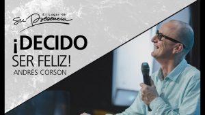 ¡Decido ser feliz! – Andrés Corson