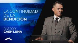 La Continuidad De La Bendición – Pastor Cash Luna