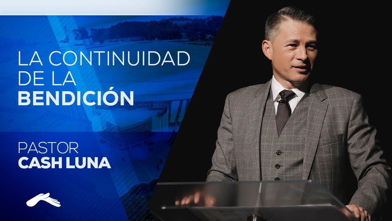 La Continuidad De La Bendición - Pastor Cash Luna