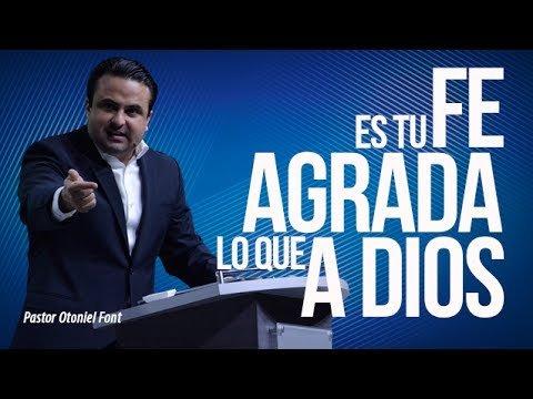 Es tu Fe lo que Agrada a Dios - Pastor Otoniel Font