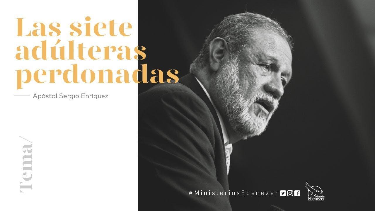 Las siete adúlteras perdonadas - Apóstol Sergio Enríquez