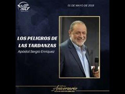 Los Peligros de las Tardanzas - Apóstol Sergio Enriquez