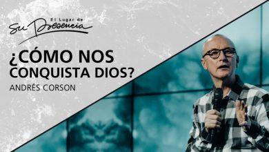 ¿Cómo nos conquista Dios? - Pastor Andrés Corson