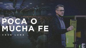 Pastor Cash Luna – Poca o mucha fe