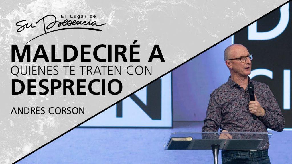 Maldeciré a quienes te traten con desprecio – Andrés Corson
