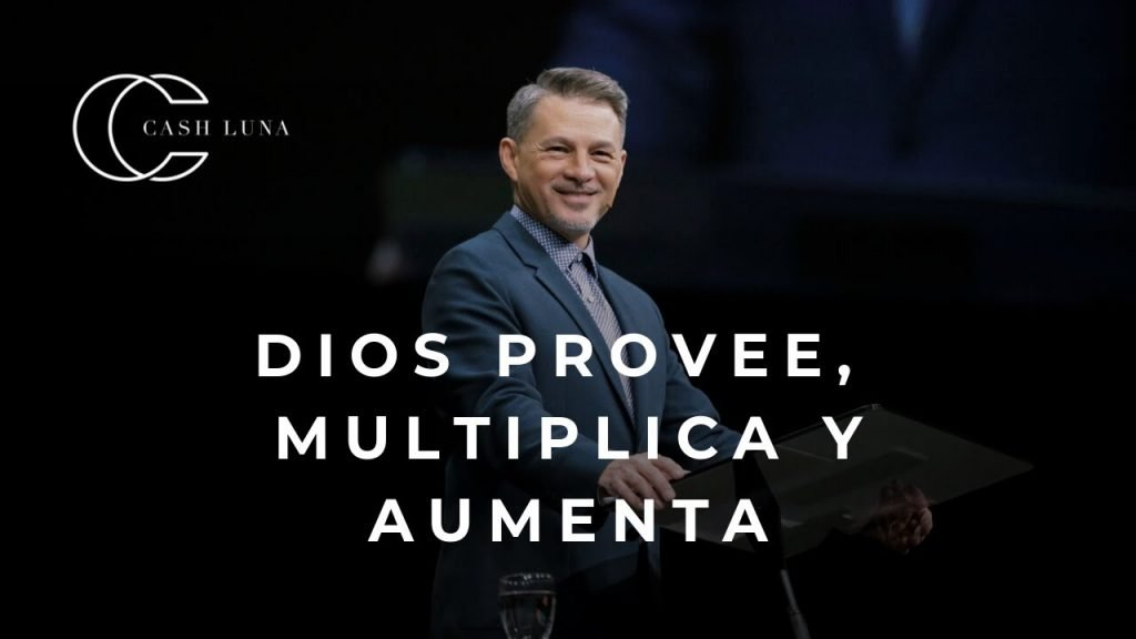 Dios provee, multiplica y aumenta – Pastor Cash Luna, Iglesia Casa de Dios