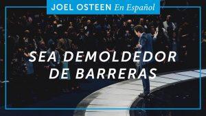 Sea demoledor de barreras – Joel Osteen