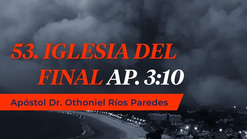 La Iglesia del Final – Apóstol Dr. Othoniel Ríos Paredes