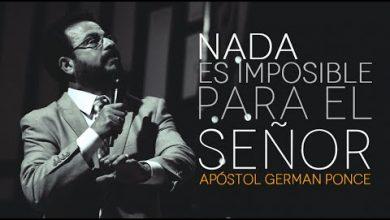 Photo of Nada Es Imposible Para El Señor – Apóstol German Ponce