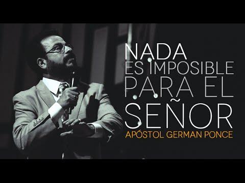 Nada Es Imposible Para El Señor – Apóstol German Ponce