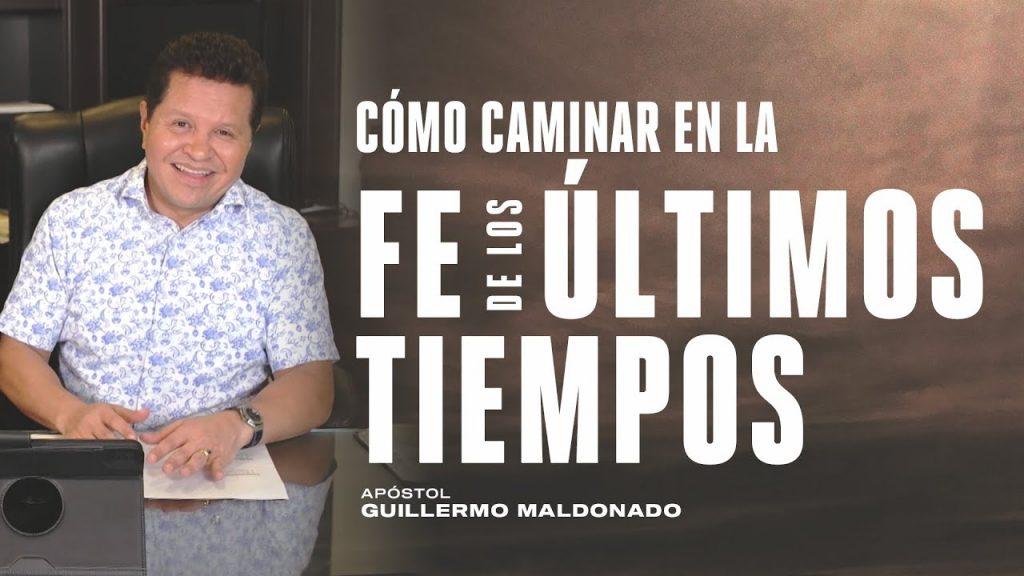 Cómo caminar en la fe de los últimos tiempos – Apóstol Guillermo Maldonado