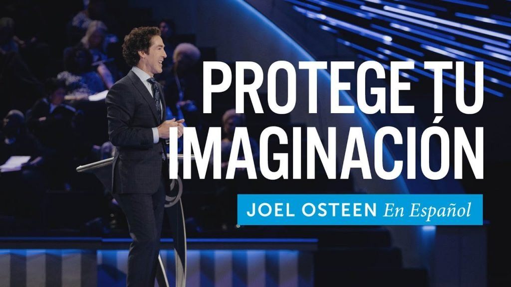 Protege tu imaginación – Joel Osteen