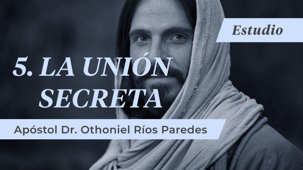 La Unión Secreta – Apóstol Dr. Othoniel Ríos Paredes