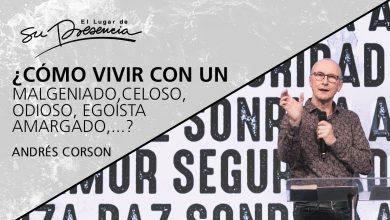 Photo of ¿Cómo vivir con un malgeniado, celoso, egoísta, amargado, …? – Andrés Corson