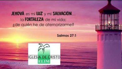 Photo of Jehová es la fortaleza de mi vida – Elim Central