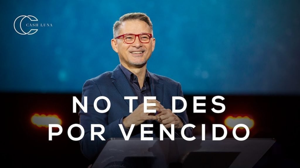 Pastor Cash Luna – No te des por vencido